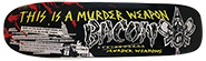 BACON  MURDER WEAPON DECK 8.75